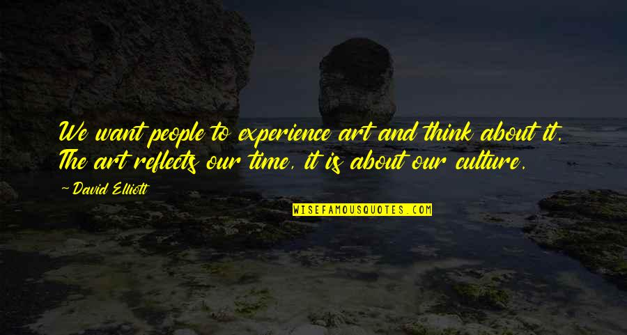 Tip Jars Quotes By David Elliott: We want people to experience art and think
