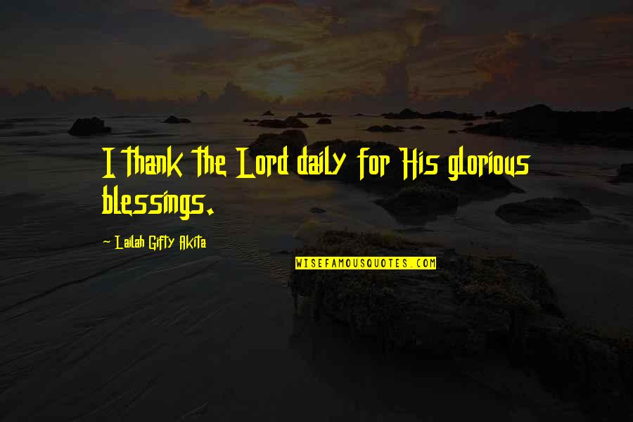 Tip Jars Quotes By Lailah Gifty Akita: I thank the Lord daily for His glorious