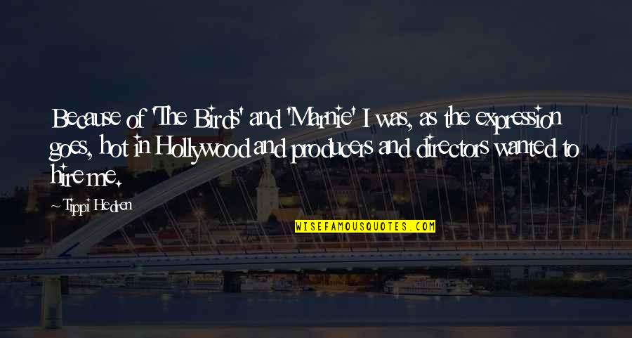 Tippi Quotes By Tippi Hedren: Because of 'The Birds' and 'Marnie' I was,