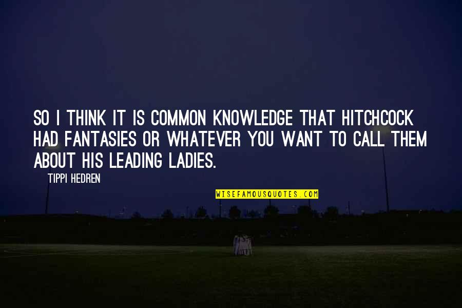 Tippi Quotes By Tippi Hedren: So I think it is common knowledge that