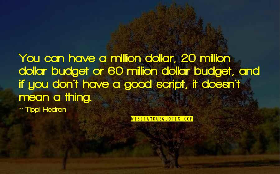 Tippi Quotes By Tippi Hedren: You can have a million dollar, 20 million