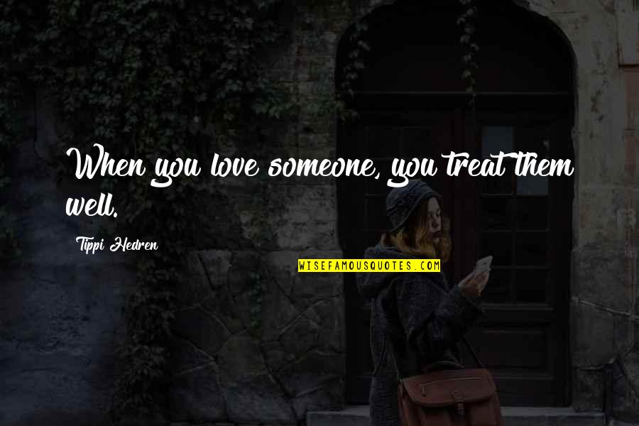 Tippi Quotes By Tippi Hedren: When you love someone, you treat them well.