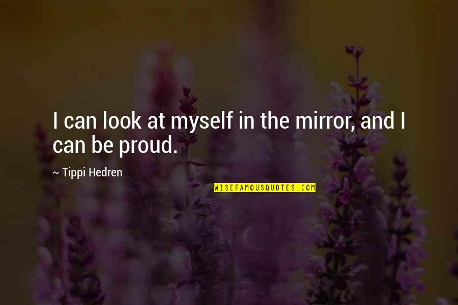 Tippi Quotes By Tippi Hedren: I can look at myself in the mirror,