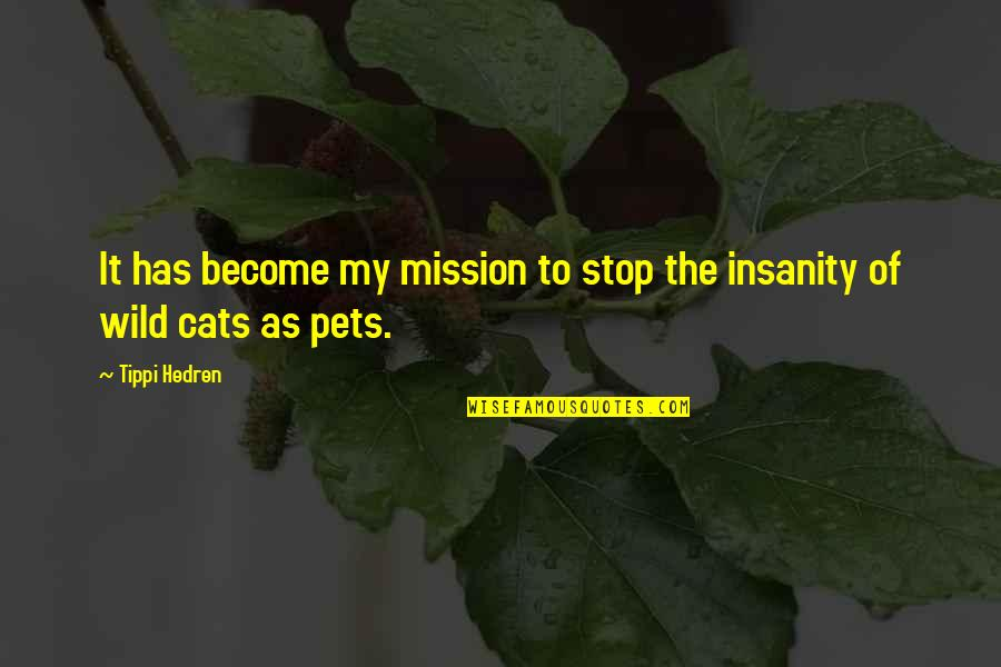 Tippi Quotes By Tippi Hedren: It has become my mission to stop the