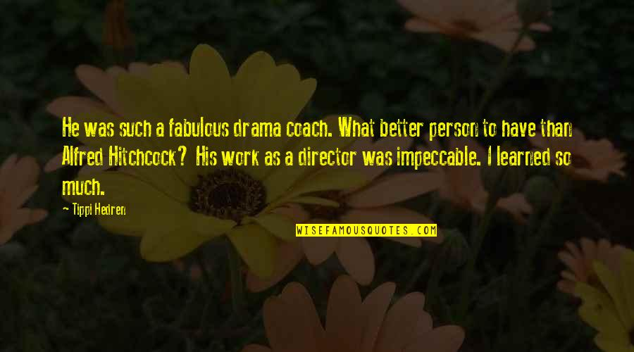 Tippi Quotes By Tippi Hedren: He was such a fabulous drama coach. What