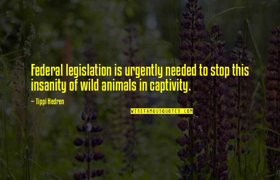 Tippi Quotes By Tippi Hedren: Federal legislation is urgently needed to stop this