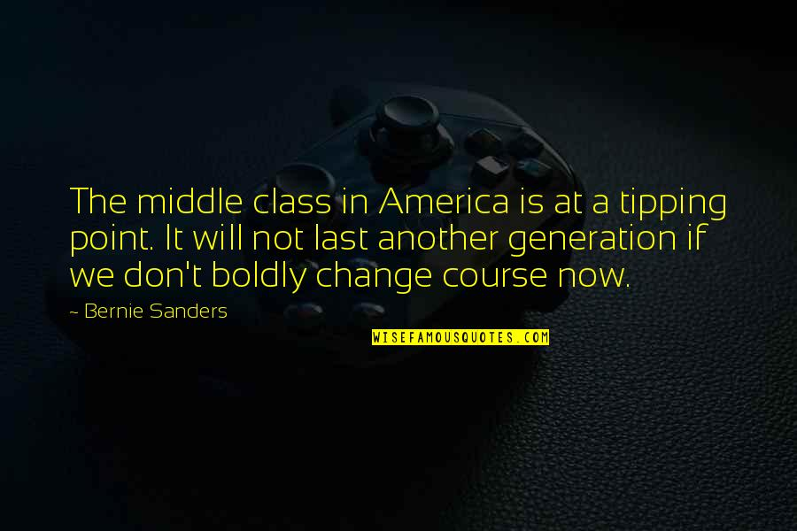 Tipping Point Quotes By Bernie Sanders: The middle class in America is at a