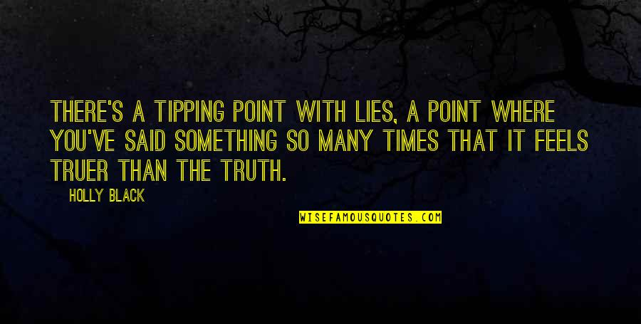Tipping Point Quotes By Holly Black: There's a tipping point with lies, a point