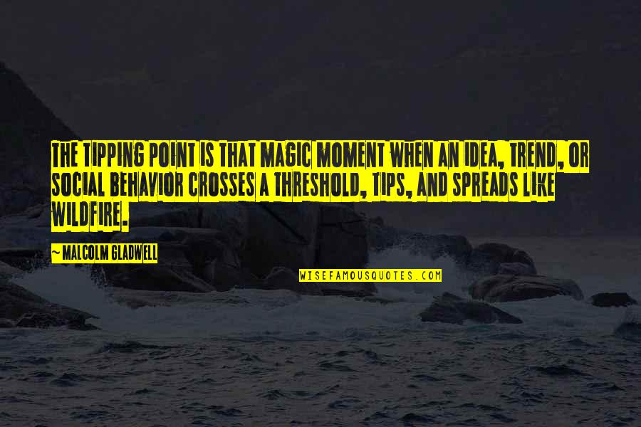 Tipping Point Quotes By Malcolm Gladwell: The tipping point is that magic moment when