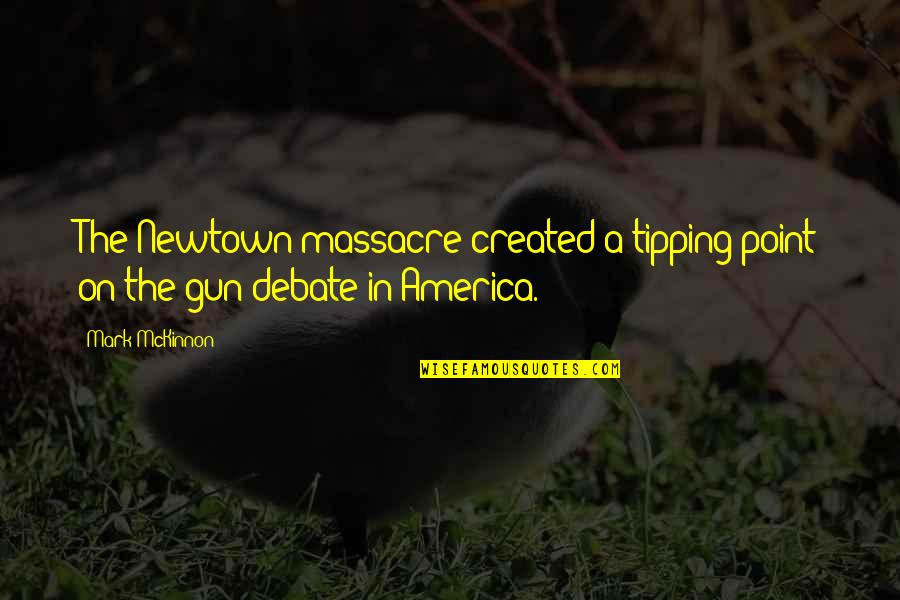 Tipping Point Quotes By Mark McKinnon: The Newtown massacre created a tipping point on