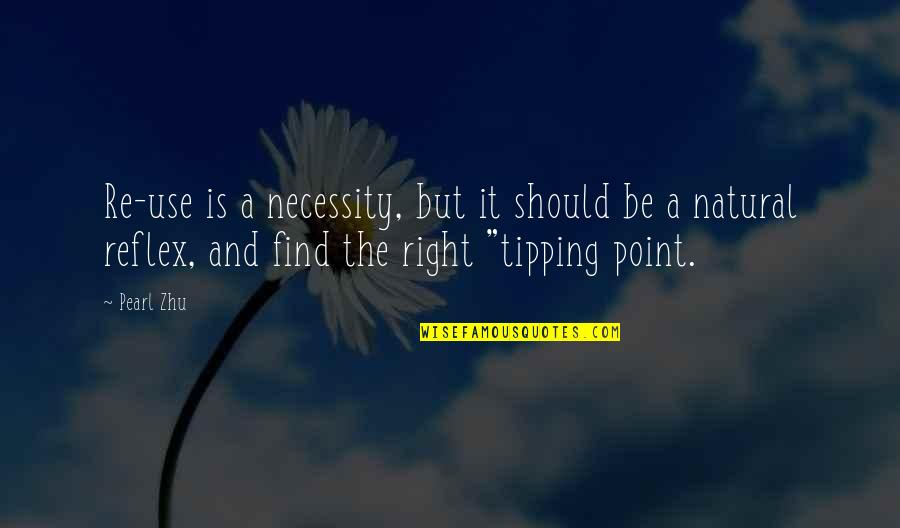 Tipping Point Quotes By Pearl Zhu: Re-use is a necessity, but it should be