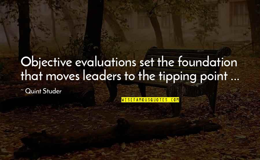Tipping Point Quotes By Quint Studer: Objective evaluations set the foundation that moves leaders