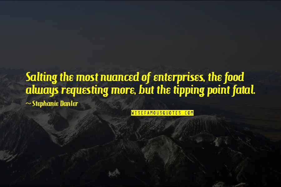 Tipping Point Quotes By Stephanie Danler: Salting the most nuanced of enterprises, the food