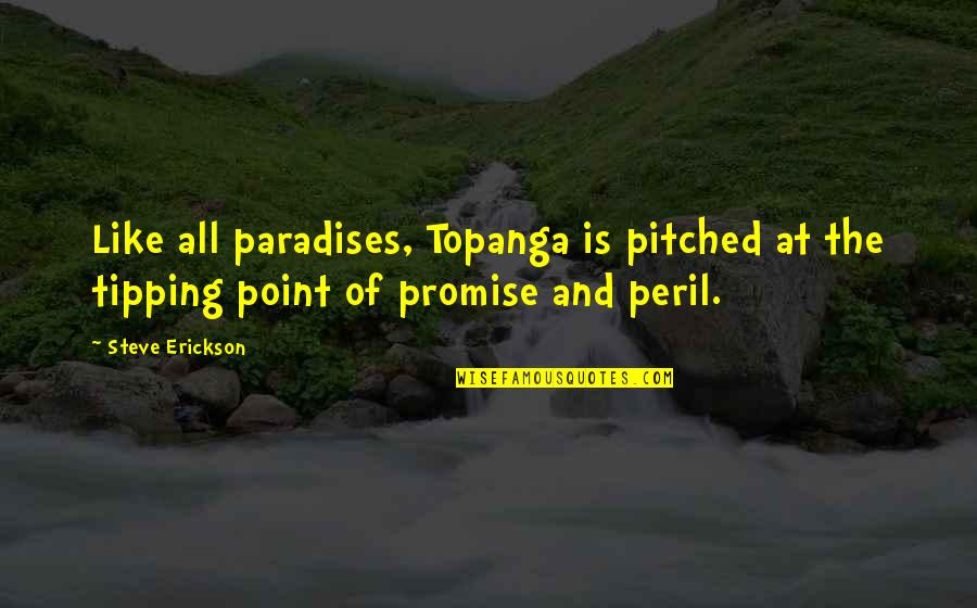 Tipping Point Quotes By Steve Erickson: Like all paradises, Topanga is pitched at the