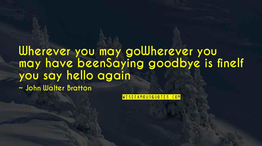 Tired Of Arguing With My Boyfriend Quotes By John Walter Bratton: Wherever you may goWherever you may have beenSaying