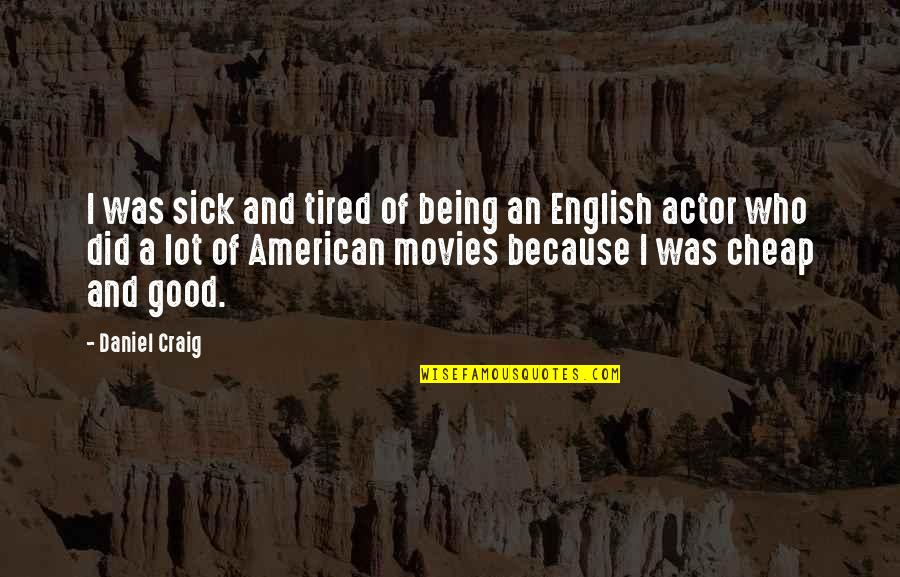 Tired Of Being Sick Quotes By Daniel Craig: I was sick and tired of being an