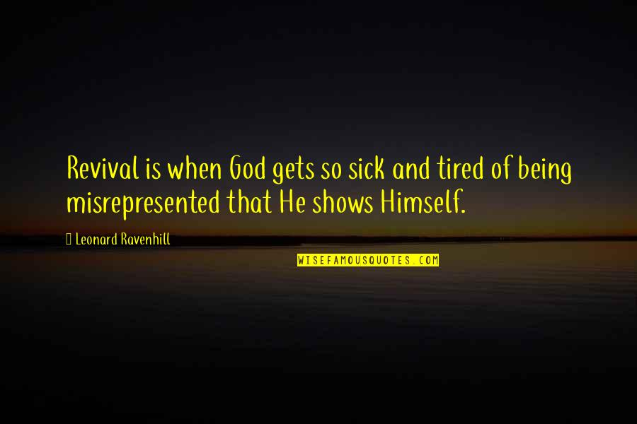 Tired Of Being Sick Quotes By Leonard Ravenhill: Revival is when God gets so sick and