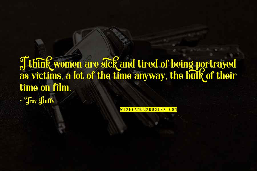 Tired Of Being Sick Quotes By Troy Duffy: I think women are sick and tired of