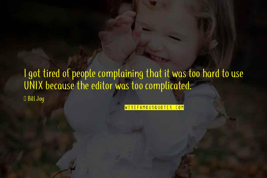 Tired Of It Quotes By Bill Joy: I got tired of people complaining that it