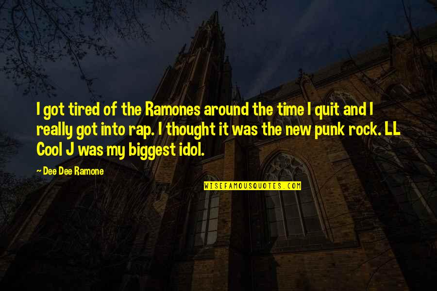 Tired Of It Quotes By Dee Dee Ramone: I got tired of the Ramones around the