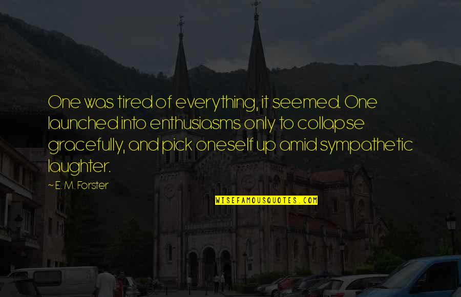 Tired Of It Quotes By E. M. Forster: One was tired of everything, it seemed. One