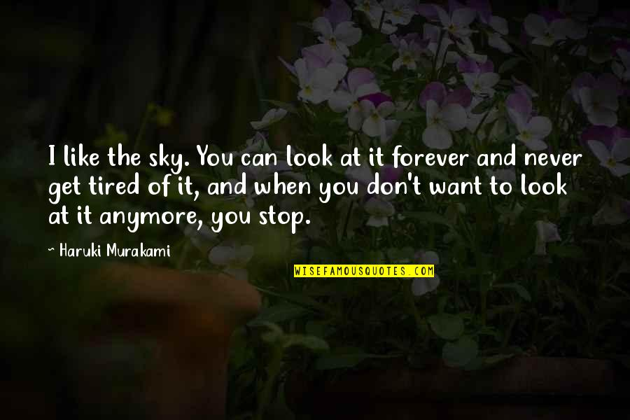 Tired Of It Quotes By Haruki Murakami: I like the sky. You can look at