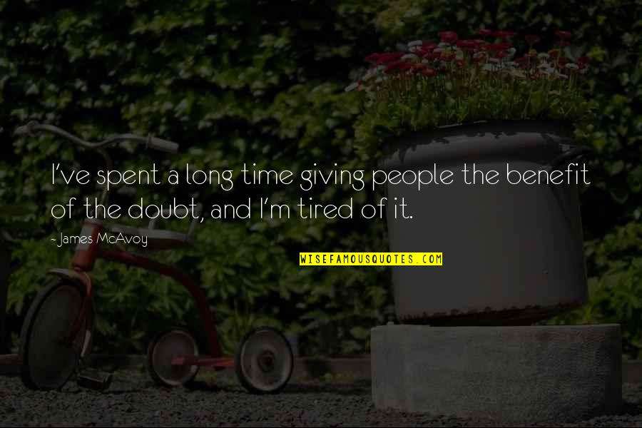 Tired Of It Quotes By James McAvoy: I've spent a long time giving people the