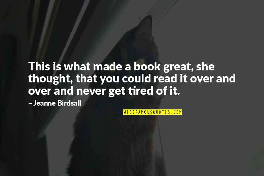 Tired Of It Quotes By Jeanne Birdsall: This is what made a book great, she