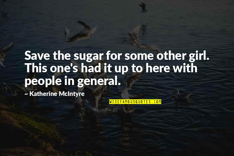 Tired Of It Quotes By Katherine McIntyre: Save the sugar for some other girl. This