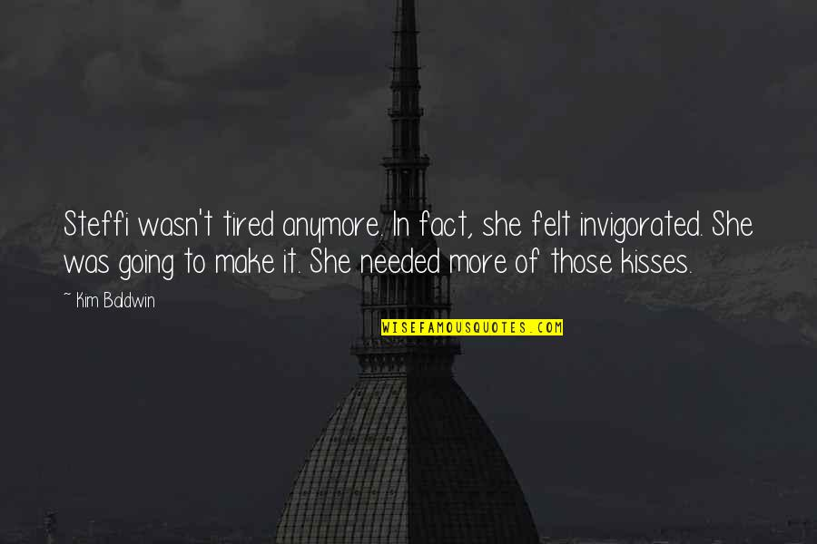 Tired Of It Quotes By Kim Baldwin: Steffi wasn't tired anymore. In fact, she felt