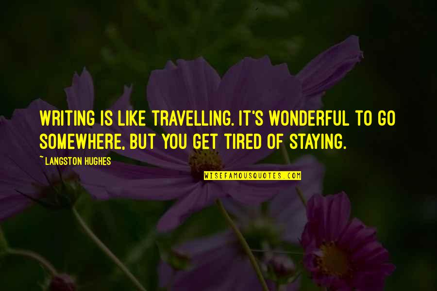 Tired Of It Quotes By Langston Hughes: Writing is like travelling. It's wonderful to go