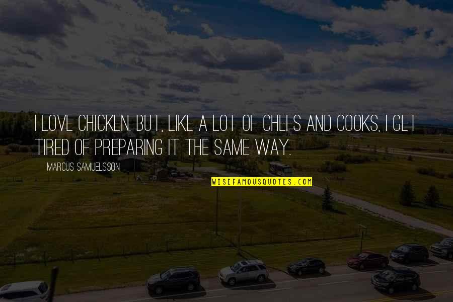 Tired Of It Quotes By Marcus Samuelsson: I love chicken. But, like a lot of