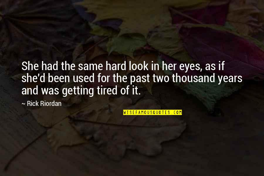 Tired Of It Quotes By Rick Riordan: She had the same hard look in her