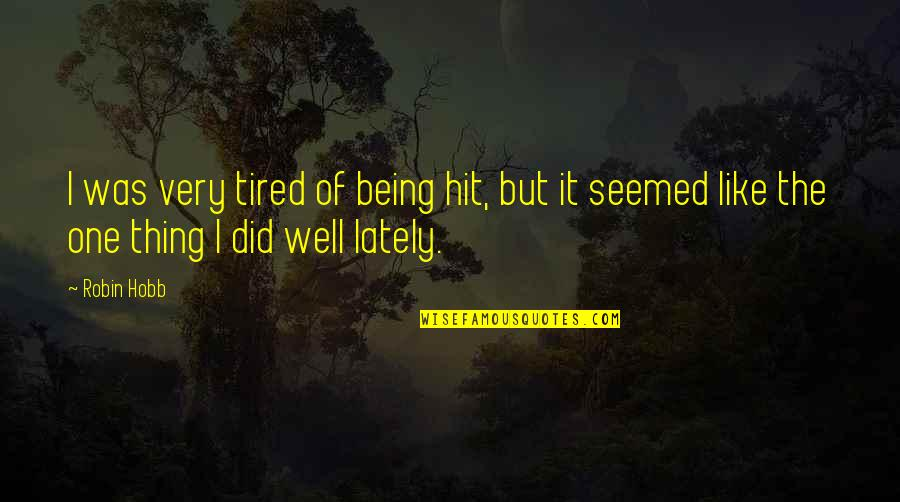Tired Of It Quotes By Robin Hobb: I was very tired of being hit, but