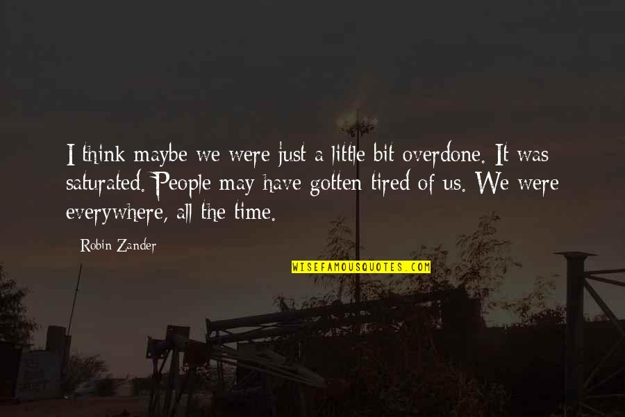 Tired Of It Quotes By Robin Zander: I think maybe we were just a little