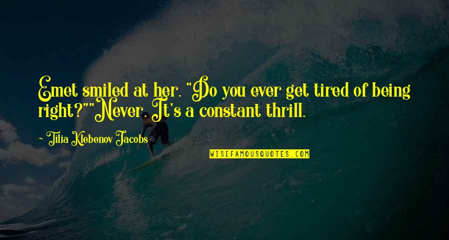 "Tired Of It Quotes By Tilia Klebenov Jacobs: Emet smiled at her. ""Do you ever get"