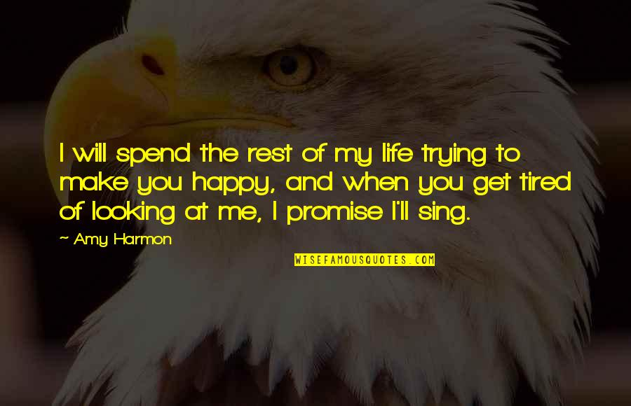 Tired Of Life Quotes By Amy Harmon: I will spend the rest of my life