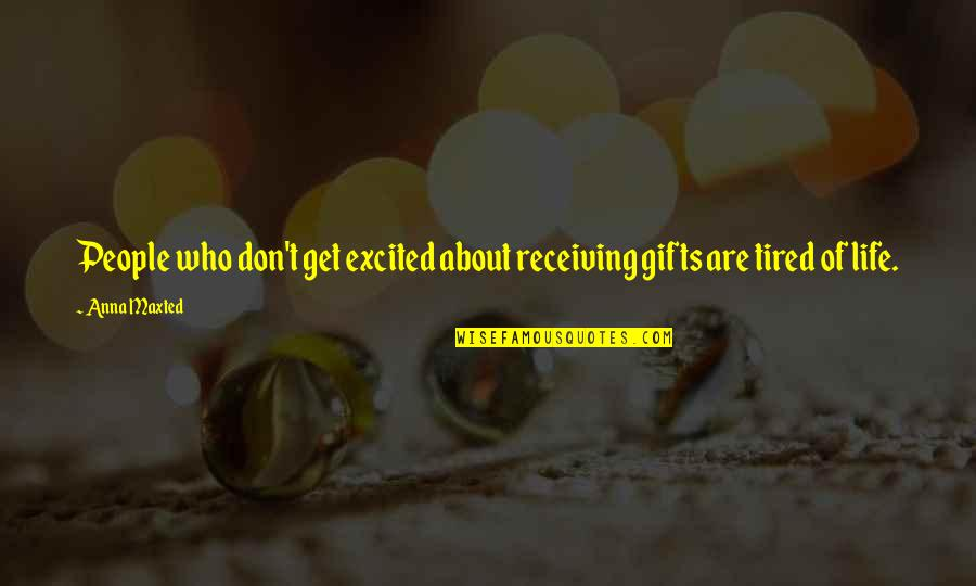 Tired Of Life Quotes By Anna Maxted: People who don't get excited about receiving gifts