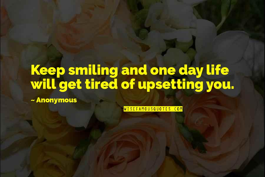 Tired Of Life Quotes By Anonymous: Keep smiling and one day life will get