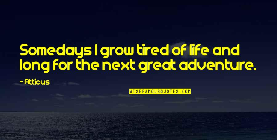 Tired Of Life Quotes By Atticus: Somedays I grow tired of life and long
