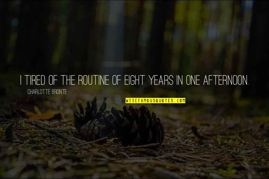 Tired Of Life Quotes By Charlotte Bronte: I tired of the routine of eight years