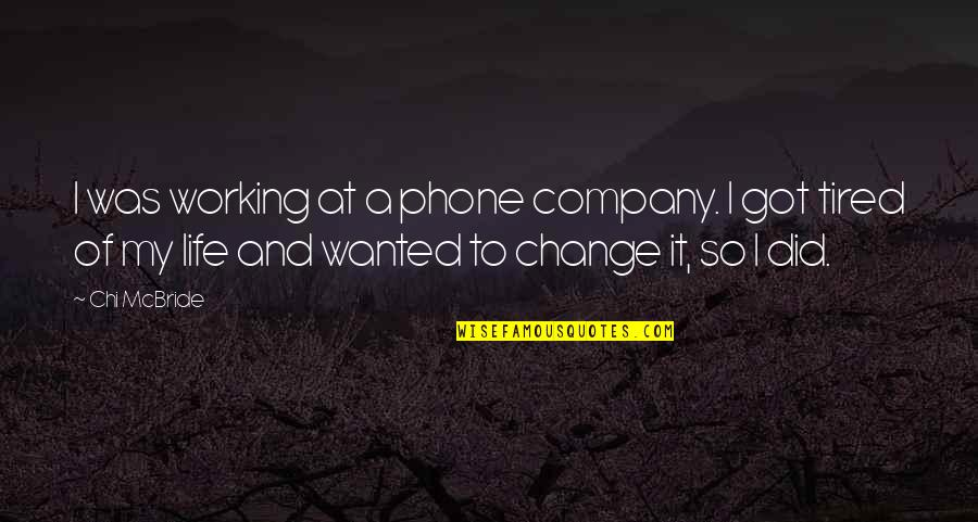 Tired Of Life Quotes By Chi McBride: I was working at a phone company. I