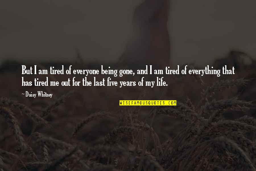 Tired Of Life Quotes By Daisy Whitney: But I am tired of everyone being gone,
