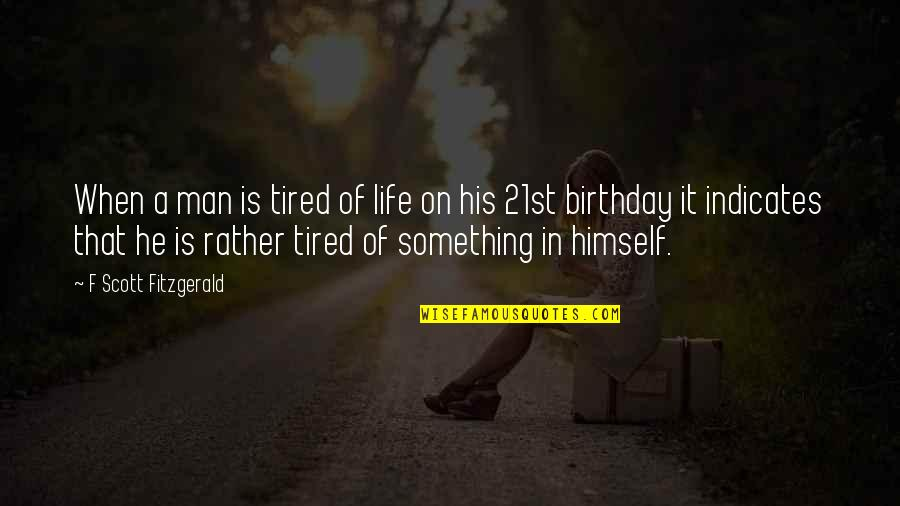 Tired Of Life Quotes By F Scott Fitzgerald: When a man is tired of life on
