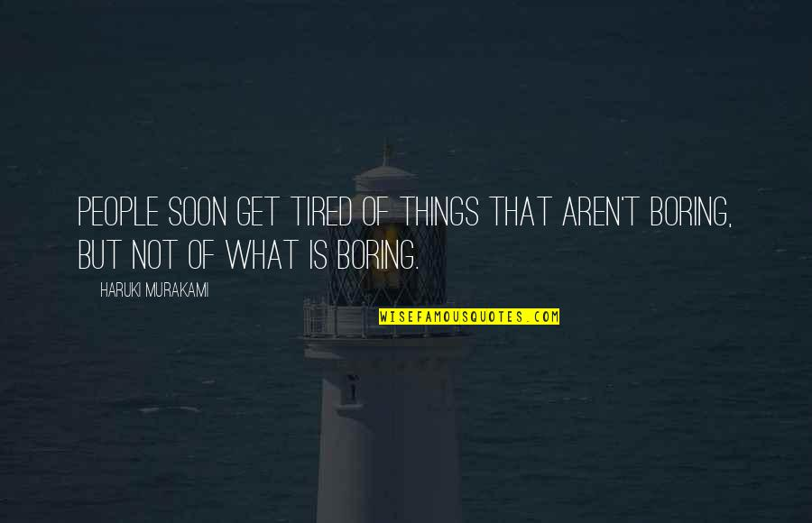 Tired Of Life Quotes By Haruki Murakami: People soon get tired of things that aren't