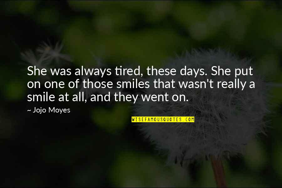 Tired Of Life Quotes By Jojo Moyes: She was always tired, these days. She put