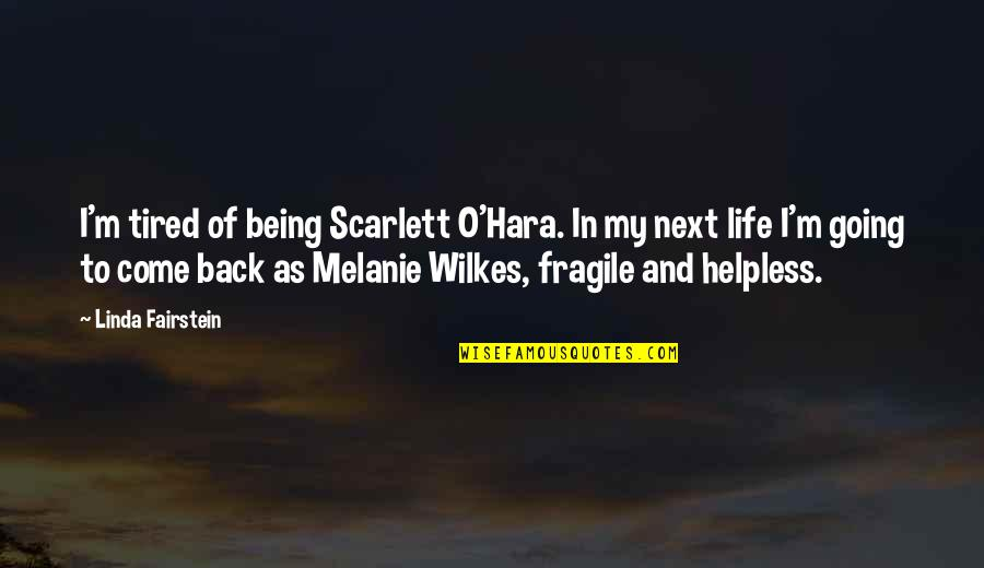 Tired Of Life Quotes By Linda Fairstein: I'm tired of being Scarlett O'Hara. In my