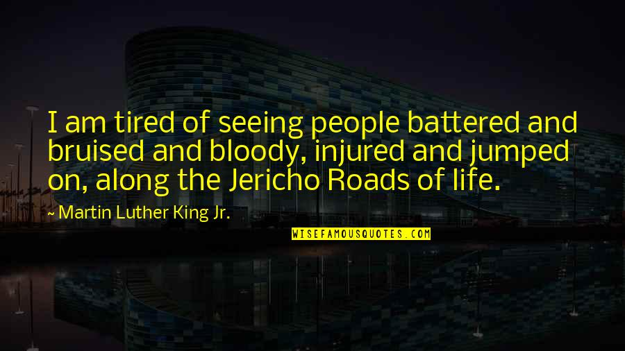 Tired Of Life Quotes By Martin Luther King Jr.: I am tired of seeing people battered and
