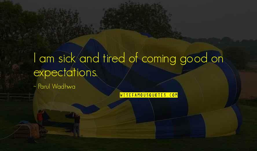 Tired Of Life Quotes By Parul Wadhwa: I am sick and tired of coming good