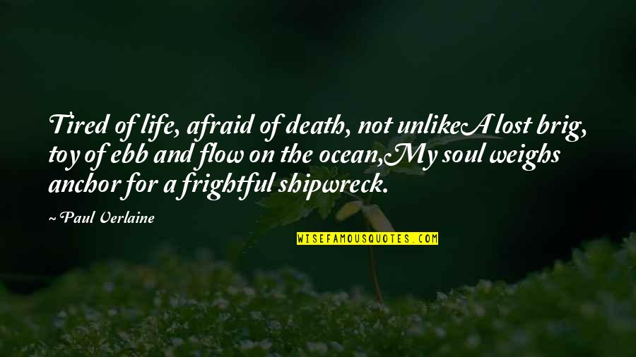 Tired Of Life Quotes By Paul Verlaine: Tired of life, afraid of death, not unlikeA